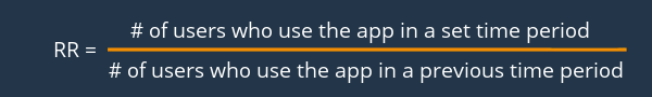 Retention Rate: # of users who use the app in a set time period / # of users who use the app in a previous time period