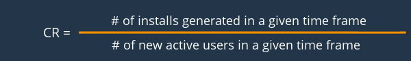 Conversion Rate: # of installes genereated in a given time frame / # of new active users in a given time frame